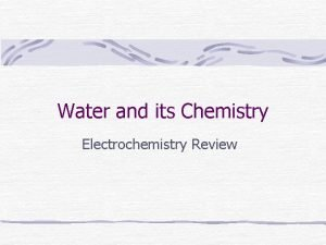 Water and its Chemistry Electrochemistry Review Rules for