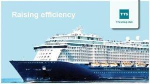 Raising efficiency The TTS Group TTS provides cargo