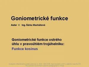 Goniometrick funkce Autor Ing rka Machov Goniometrick funkce