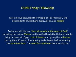CSMN Friday Fellowship Last time we discussed the