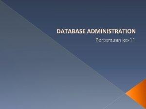 DATABASE ADMINISTRATION Pertemuan ke11 Database Schema Objects Oracle