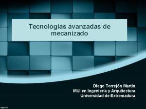 Tecnologas avanzadas de mecanizado Diego Torrejn Martn MUI