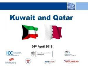 Kuwait and Qatar 24 th April 2018 Kuwait