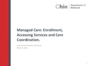 Managed Care Enrollment Accessing Services and Care Coordination