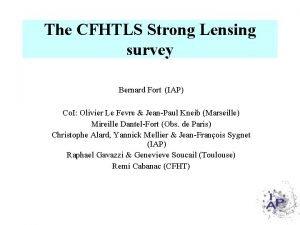 The CFHTLS Strong Lensing survey Bernard Fort IAP