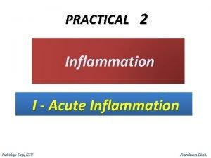 PRACTICAL 2 Inflammation I Acute Inflammation Pathology Dept