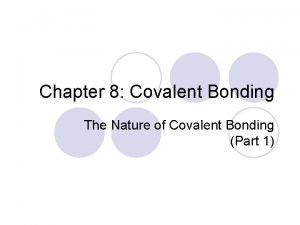 Chapter 8 Covalent Bonding The Nature of Covalent