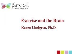 Exercise and the Brain Karen Lindgren Ph D