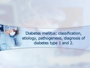 Diabetes mellitus classification etiology pathogenesis diagnosis of diabetes