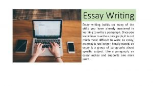 Essay Writing Essay writing builds on many of