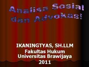 IKANINGTYAS SH LLM Fakultas Hukum Universitas Brawijaya 2011