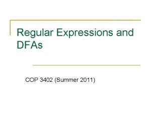 Regular Expressions and DFAs COP 3402 Summer 2011