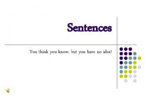 Sentences You think you know but you have