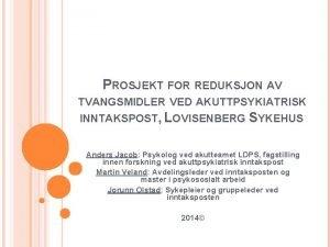 PROSJEKT FOR REDUKSJON AV TVANGSMIDLER VED AKUTTPSYKIATRISK INNTAKSPOST
