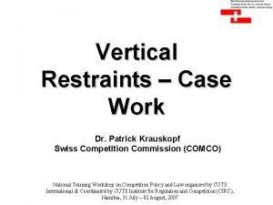 Vertical Restraints Case Work Dr Patrick Krauskopf Swiss