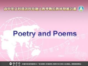 Poetry and Poems Poetry is a form of