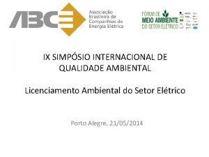IX SIMPSIO INTERNACIONAL DE QUALIDADE AMBIENTAL Licenciamento Ambiental