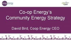 Coop Energys Community Energy Strategy David Bird Coop