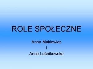 ROLE SPOECZNE Anna Makiewicz I Anna Lenikowska Definicja