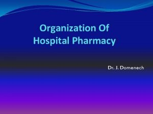 Organization Of Hospital Pharmacy Dr J Domenech DEFINITION