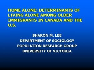 HOME ALONE DETERMINANTS OF LIVING ALONE AMONG OLDER