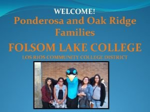 WELCOME Ponderosa and Oak Ridge Families FOLSOM LAKE