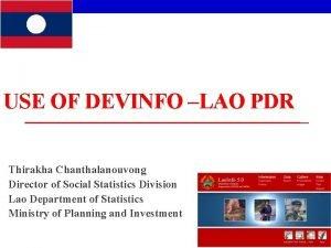 USE OF DEVINFO LAO PDR Thirakha Chanthalanouvong Director