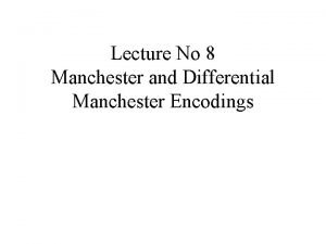 Lecture No 8 Manchester and Differential Manchester Encodings