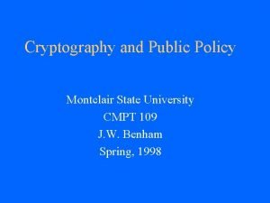Cryptography and Public Policy Montclair State University CMPT