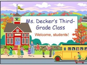 Ms Deckers Third Grade Class Welcome students Welcome