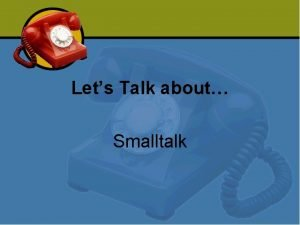 Lets Talk about Smalltalk History of Smalltalk Developed