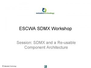 ESCWA SDMX Workshop Session SDMX and a Reusable