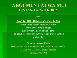 ARGUMEN FATWA MUI TENTANG ARAH KIBLAT Oleh Prof