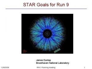 STAR Goals for Run 9 James Dunlop Brookhaven