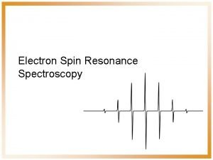 Electron Spin Resonance Spectroscopy ESR Spectroscopy Electron Spin
