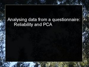 Analysing data from a questionnaire Reliability and PCA