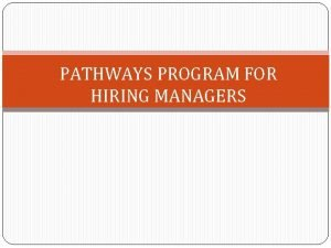 PATHWAYS PROGRAM FOR HIRING MANAGERS Hiring Reform Executive