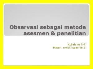 Observasi sebagai metode asesmen penelitian Kuliah ke 7