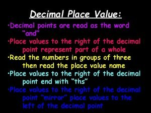 Decimal Place Value Decimal points are read as