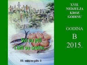 XVII NEDJELJA KROZ GODINU GODINA B 2015 1