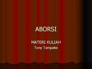 ABORSI MATERI KULIAH Tony Tampake ABORSI Tiga Pandangan