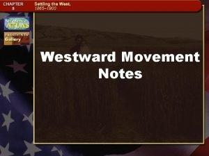 Westward Movement Notes Westward Movement 1860 1898 The