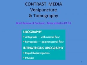 CONTRAST MEDIA Venipuncture Tomography Brief Review of Contrast