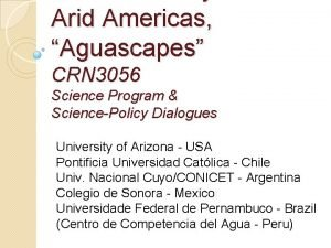 Arid Americas Aguascapes CRN 3056 Science Program SciencePolicy