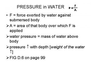 PRESSURE in WATER F force exerted by water