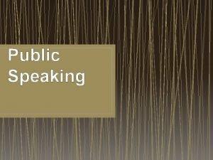Public Speaking The power of public speaking The