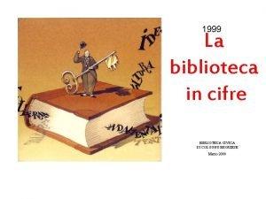 1999 La biblioteca in cifre BIBLIOTECA CIVICA DI