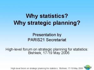 Why statistics Why strategic planning Presentation by PARIS
