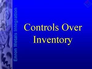 Enron Metals Integration Controls Over Inventory Enron Metals