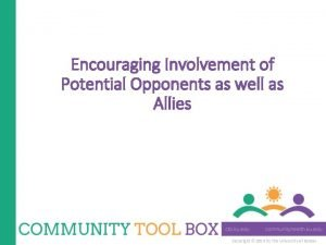 Encouraging Involvement of Potential Opponents as well as